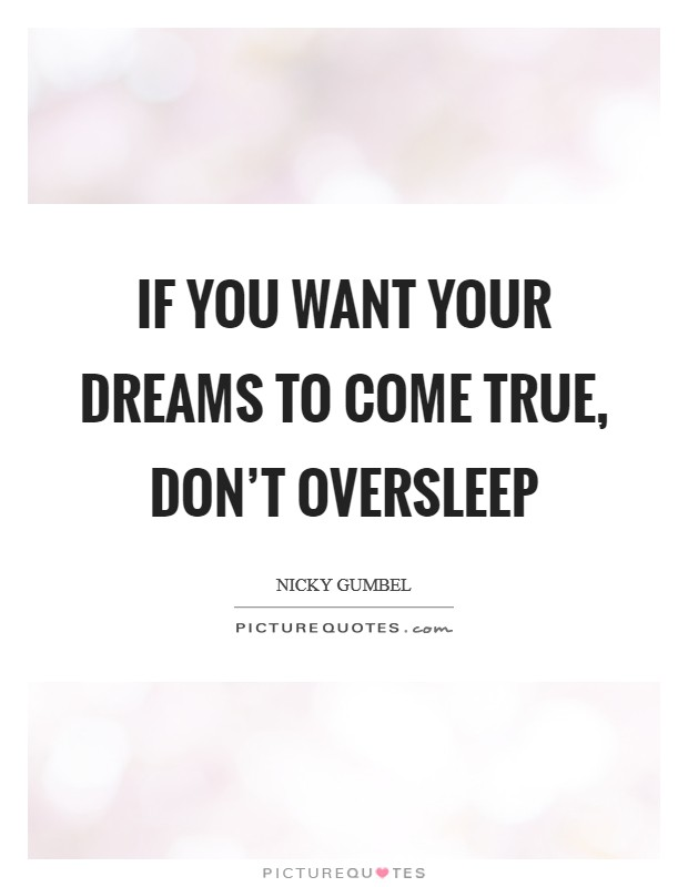 If you want your dreams to come true, don't oversleep Picture Quote #1
