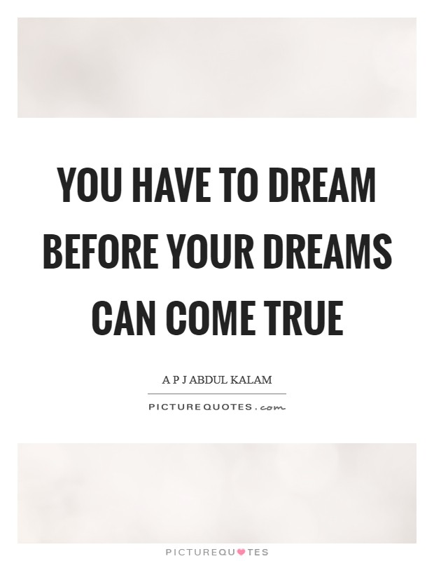 You have to dream before your dreams can come true Picture Quote #1