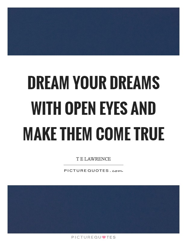 Dream your dreams with open eyes and make them come true Picture Quote #1