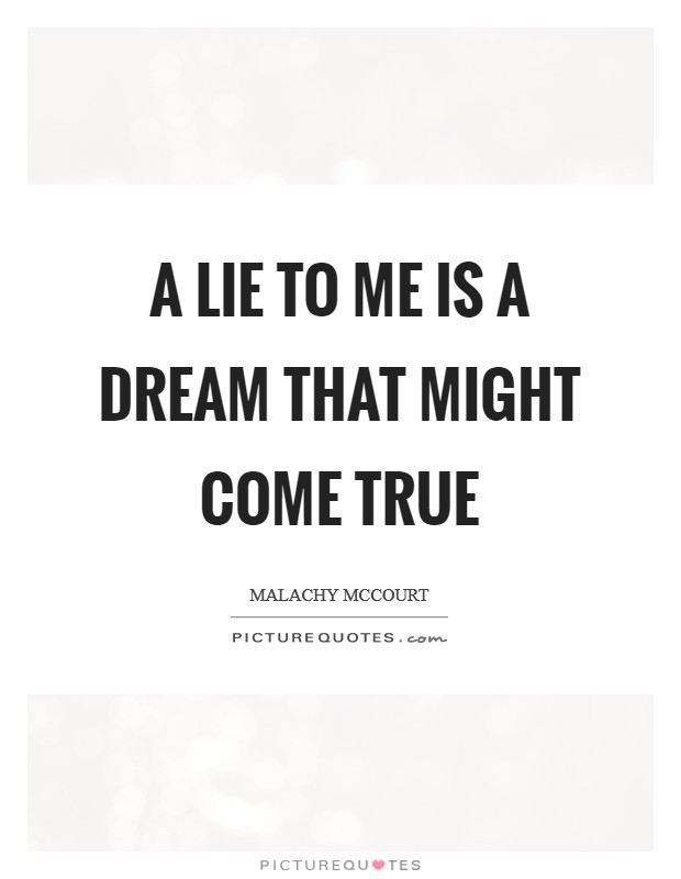 A lie to me is a dream that might come true Picture Quote #1