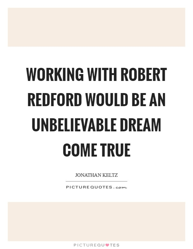 Working with Robert Redford would be an unbelievable dream come true Picture Quote #1