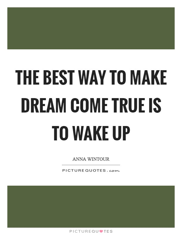 The best way to make dream come true is to wake up Picture Quote #1