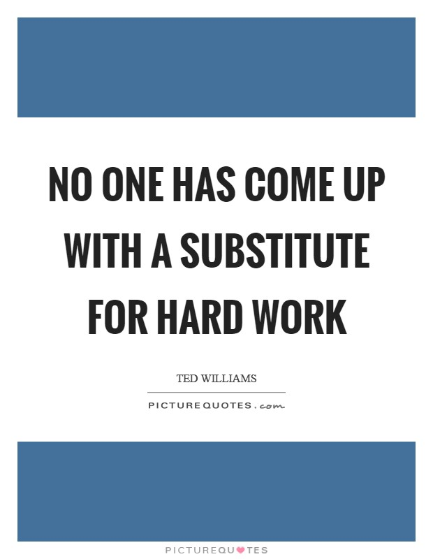 No one has come up with a substitute for hard work Picture Quote #1