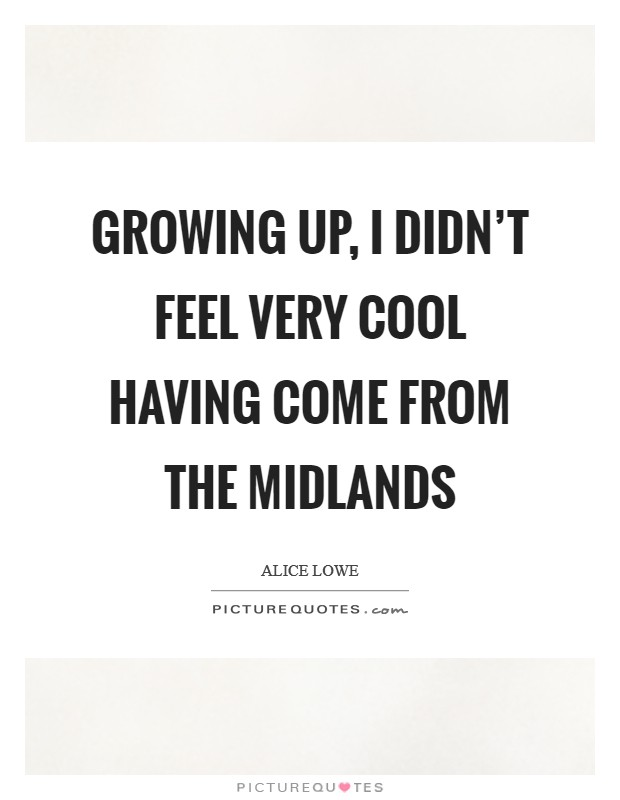 Growing up, I didn't feel very cool having come from the Midlands Picture Quote #1