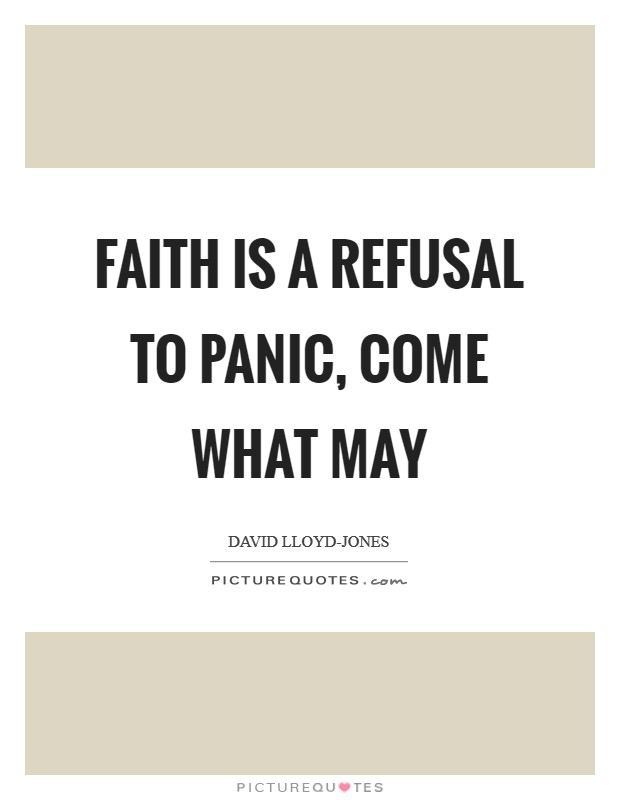 Faith is a refusal to panic, come what may Picture Quote #1