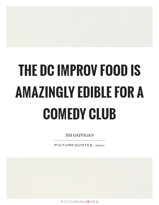 The DC Improv food is amazingly edible for a comedy club Picture Quote #1