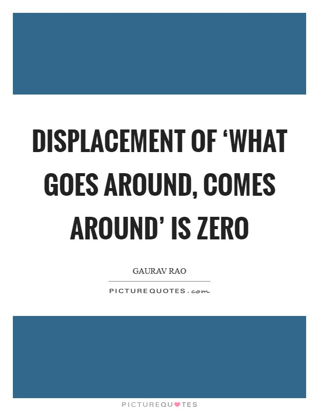 Displacement of 'What goes around, comes around' is Zero Picture Quote #1