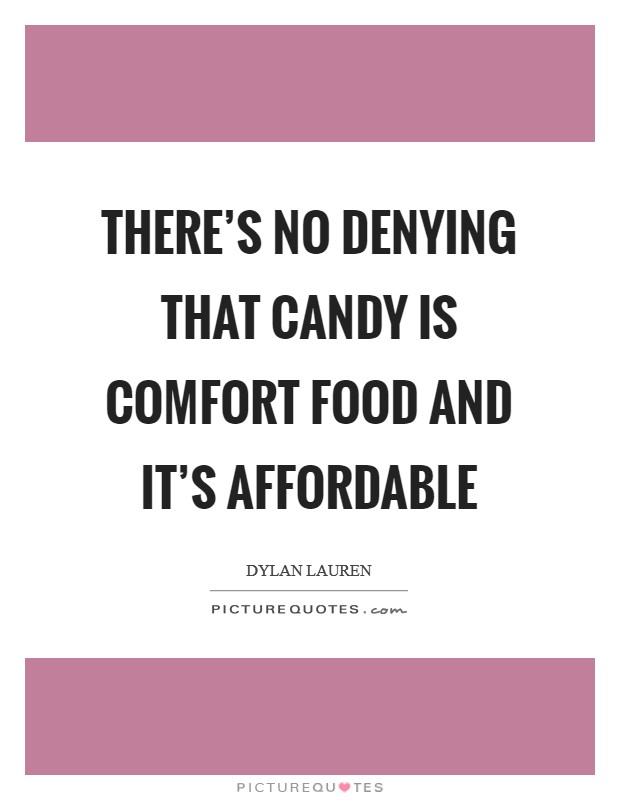 There's no denying that candy is comfort food and it's affordable Picture Quote #1