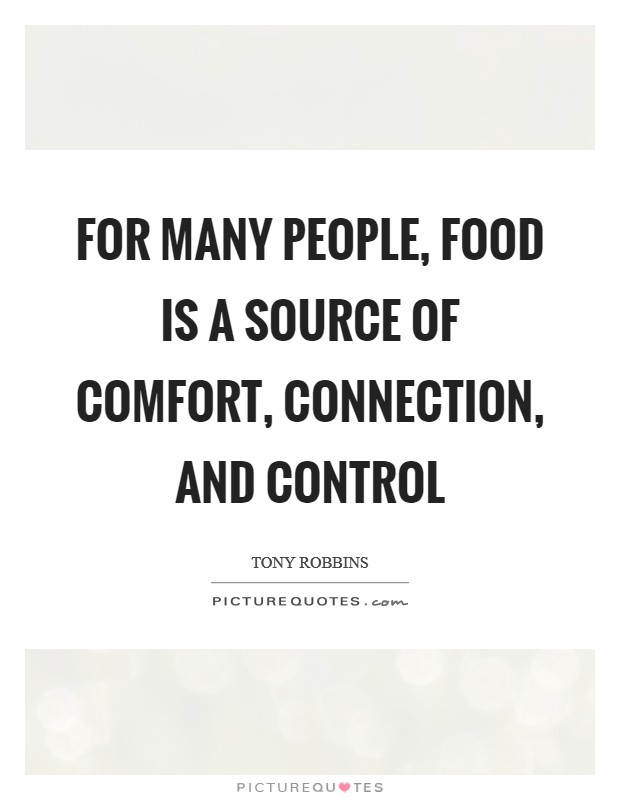 For many people, food is a source of comfort, connection, and control Picture Quote #1
