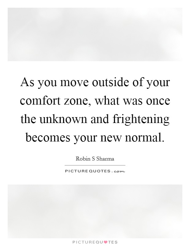 As You Move Outside Of Your Comfort Zone What Was Once The