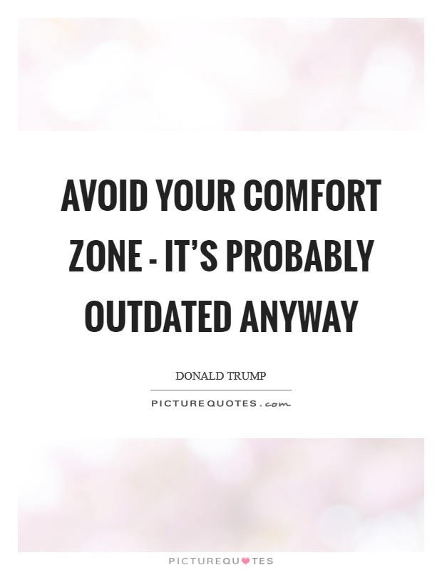 Avoid your comfort zone - it's probably outdated anyway Picture Quote #1