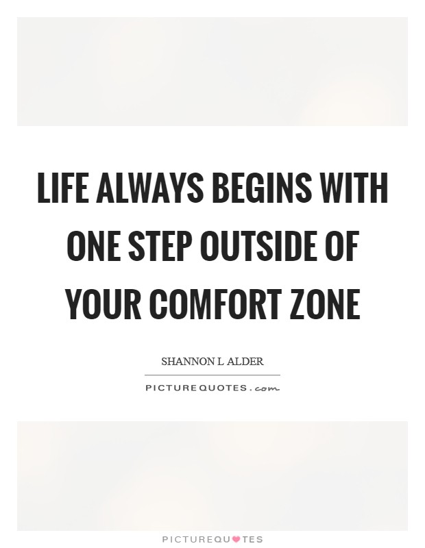 Life always begins with one step outside of your comfort zone Picture Quote #1