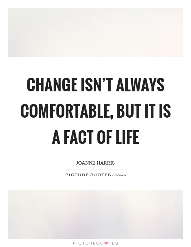 Change isn't always comfortable, but it is a fact of life Picture Quote #1