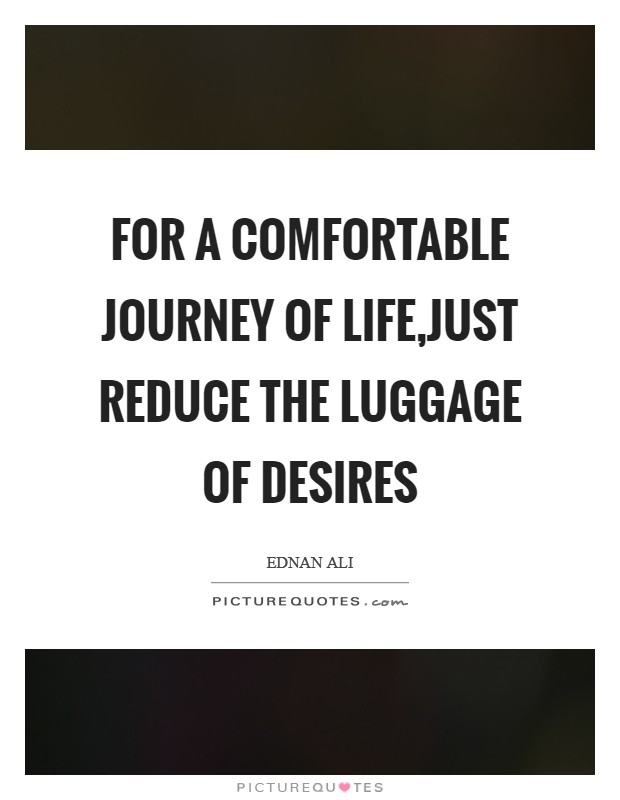 For a Comfortable Journey of Life,Just Reduce the Luggage of Desires Picture Quote #1