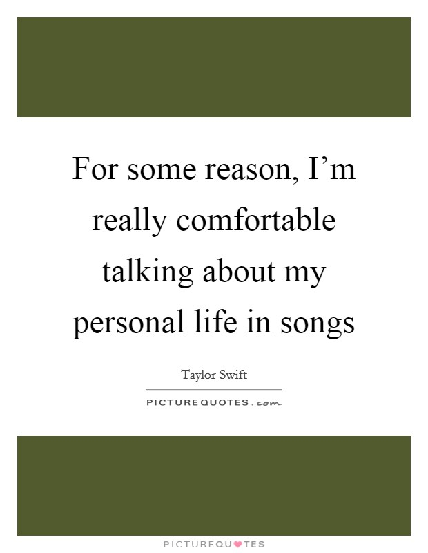 For some reason, I'm really comfortable talking about my personal life in songs Picture Quote #1