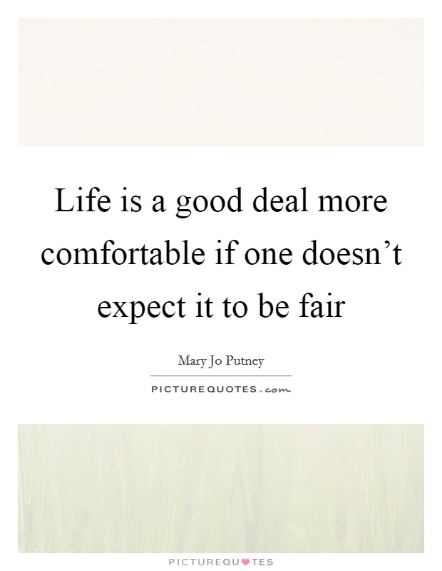 Life is a good deal more comfortable if one doesn't expect it to be fair Picture Quote #1