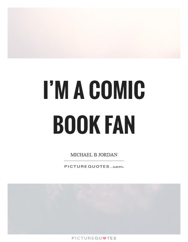 I'm a comic book fan Picture Quote #1