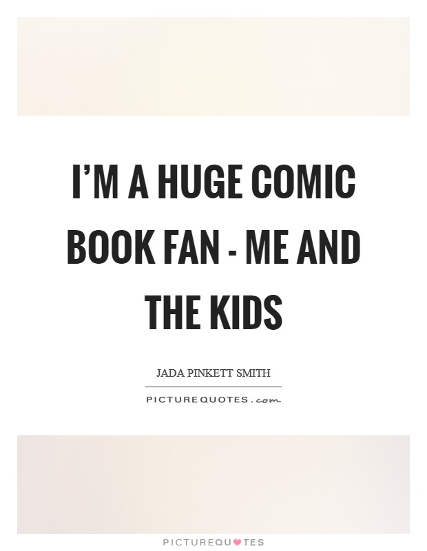 I'm a huge comic book fan - me and the kids Picture Quote #1