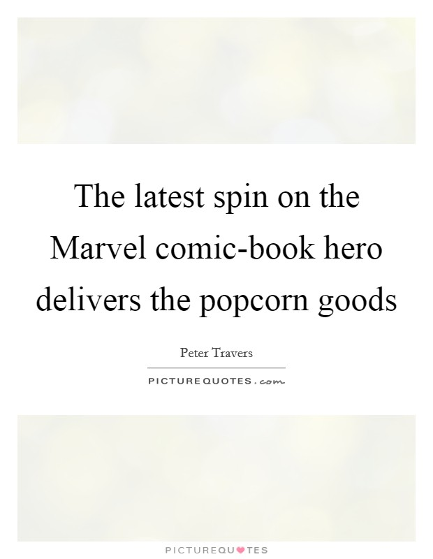 The latest spin on the Marvel comic-book hero delivers the popcorn goods Picture Quote #1