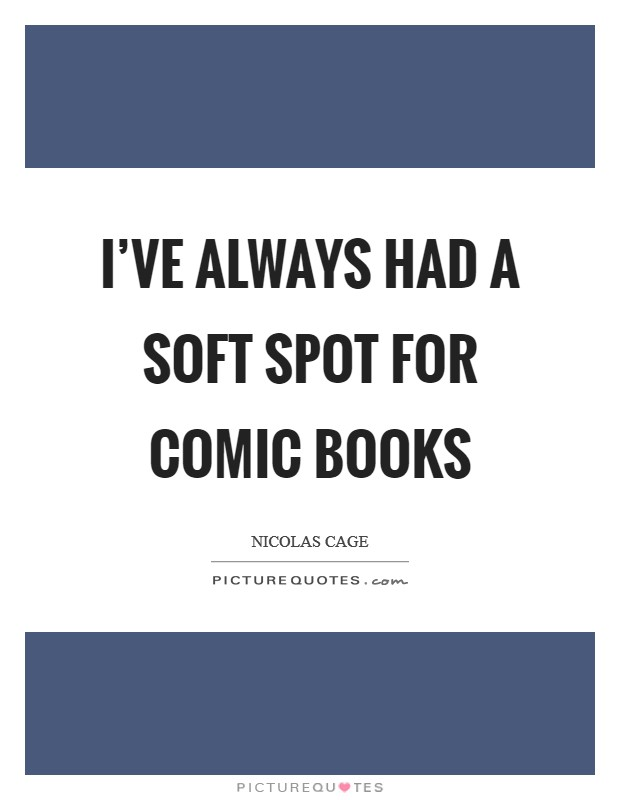 I've always had a soft spot for comic books Picture Quote #1