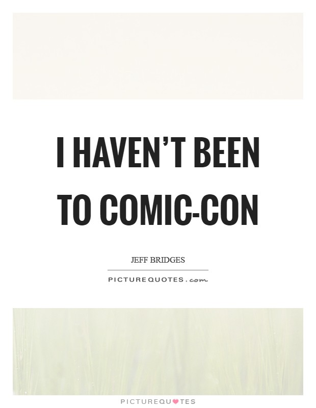 I haven't been to Comic-Con Picture Quote #1