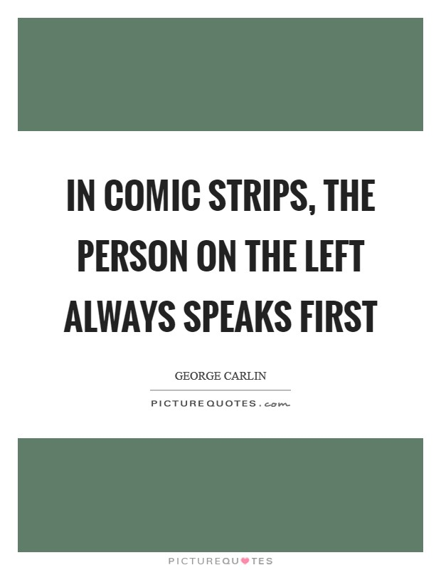 In comic strips, the person on the left always speaks first Picture Quote #1