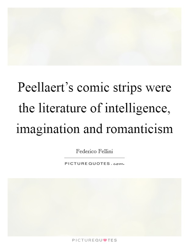 Peellaert's comic strips were the literature of intelligence, imagination and romanticism Picture Quote #1