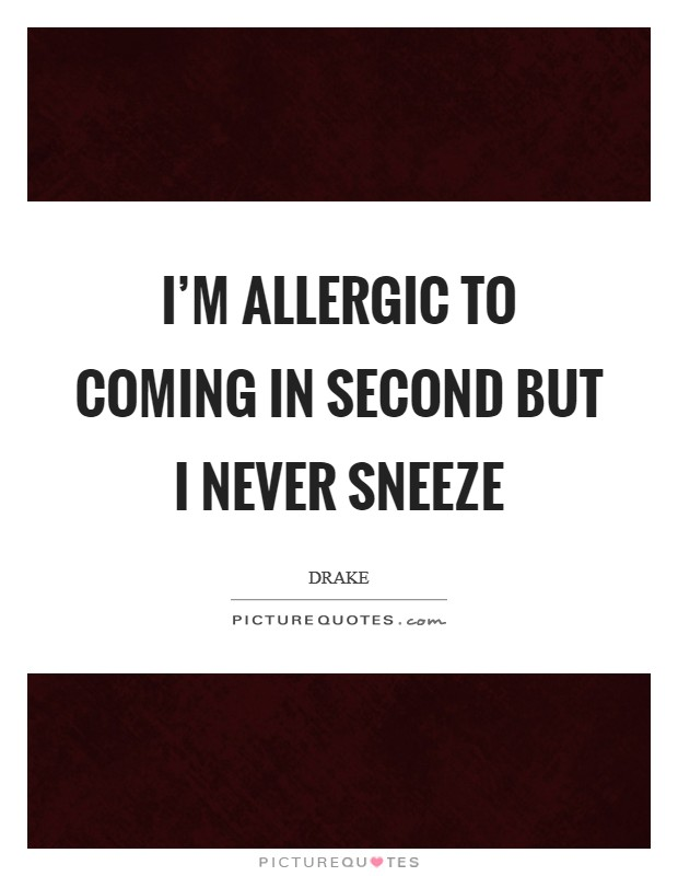 I'm allergic to coming in second but I never sneeze Picture Quote #1