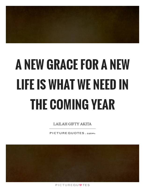 A new grace for a new life is what we need in the coming year Picture Quote #1