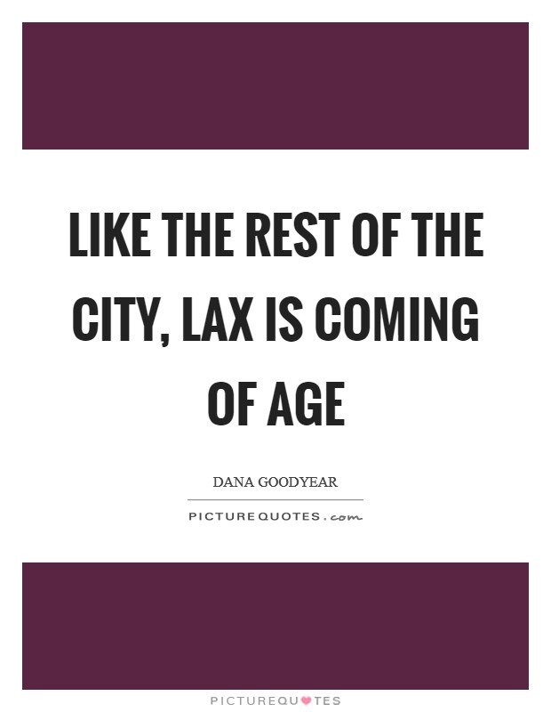Like the rest of the city, LAX is coming of age Picture Quote #1
