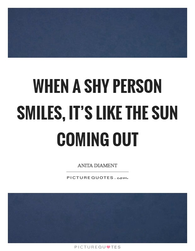 When a shy person smiles, it's like the sun coming out Picture Quote #1