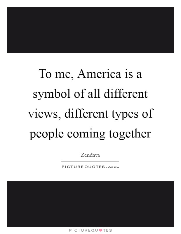 To me, America is a symbol of all different views, different types of people coming together Picture Quote #1