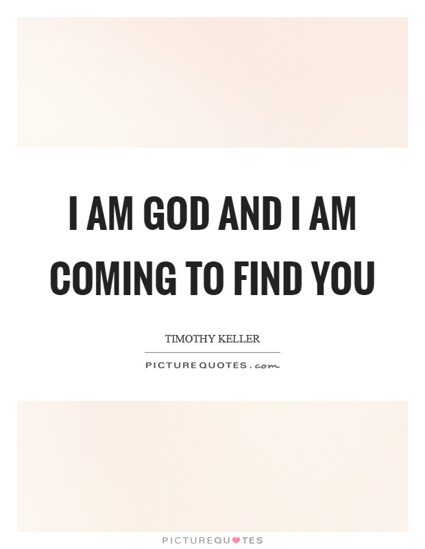 I am God and I am coming to find you Picture Quote #1