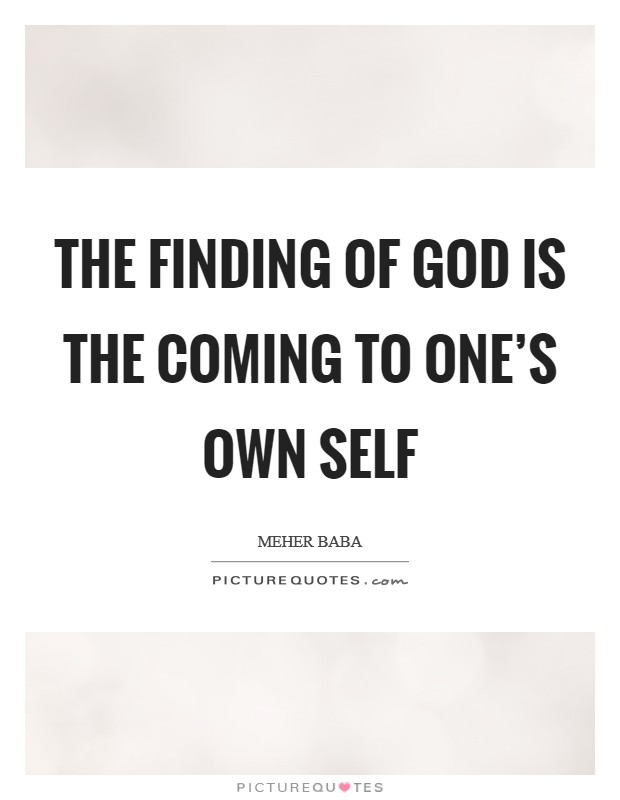 The finding of God is the coming to one's own self Picture Quote #1