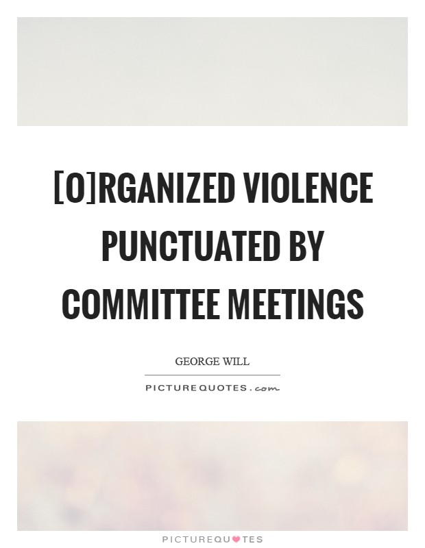 [O]rganized violence punctuated by committee meetings Picture Quote #1