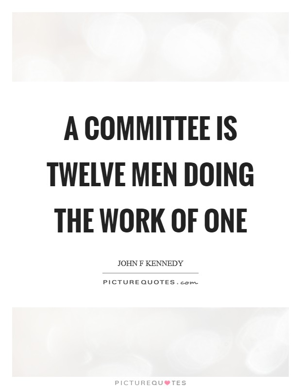 A committee is twelve men doing the work of one Picture Quote #1