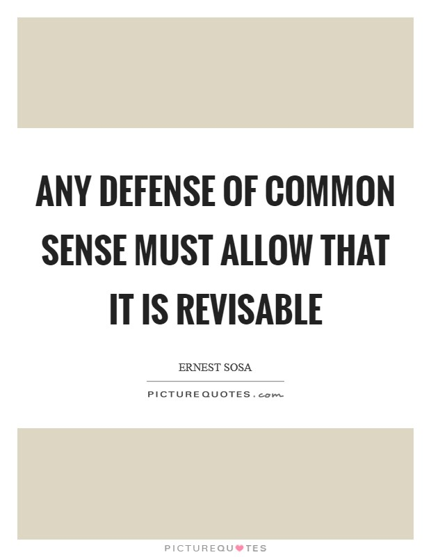 Any defense of common sense must allow that it is revisable Picture Quote #1