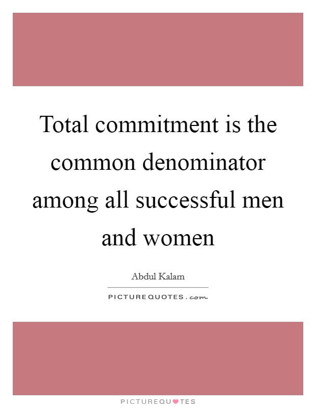 Total commitment is the common denominator among all successful men and women Picture Quote #1