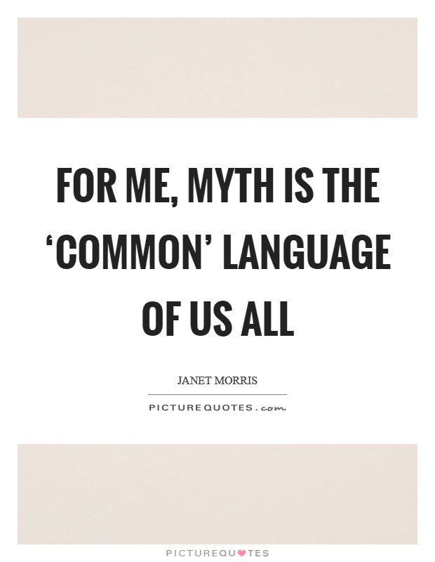 For me, myth is the 'common' language of us all Picture Quote #1