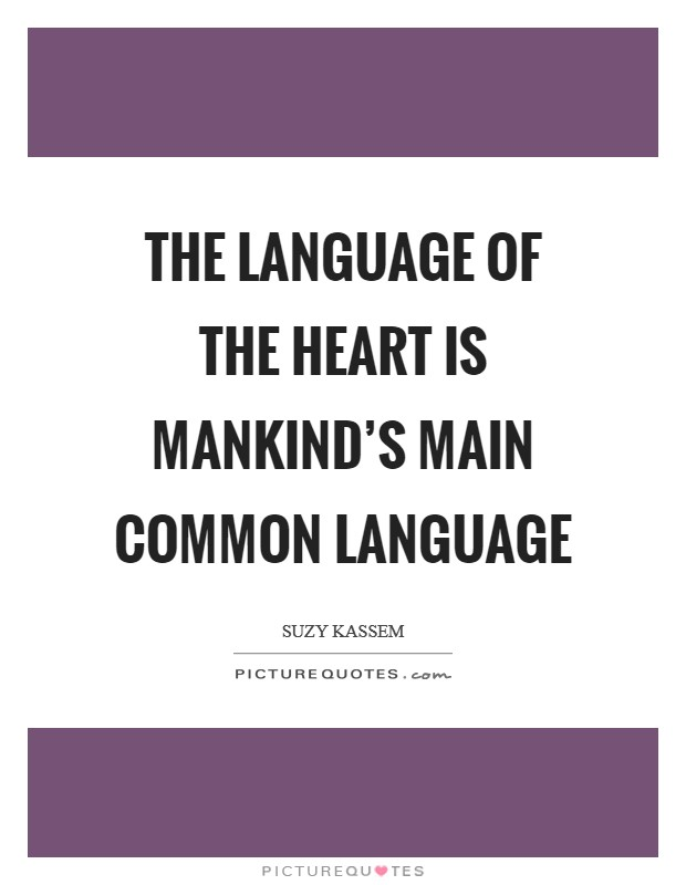 The language of the heart is mankind's main common language Picture Quote #1