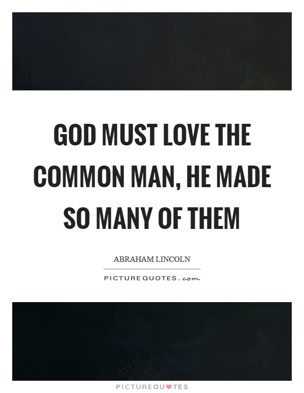 God must love the common man, he made so many of them Picture Quote #1