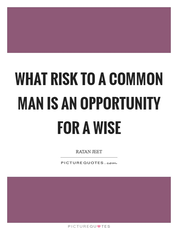 What risk to a common man is an opportunity for a wise Picture Quote #1
