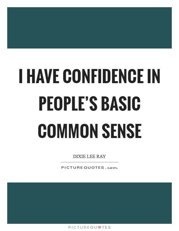I have confidence in people's basic common sense Picture Quote #1
