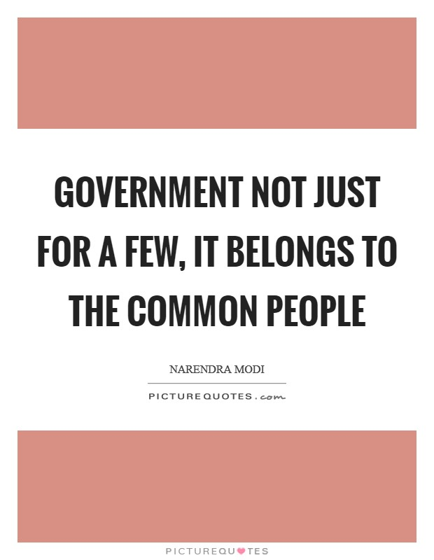 Government not just for a few, it belongs to the common people Picture Quote #1