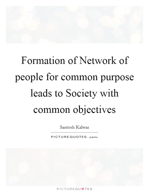 Formation of Network of people for common purpose leads to Society with common objectives Picture Quote #1