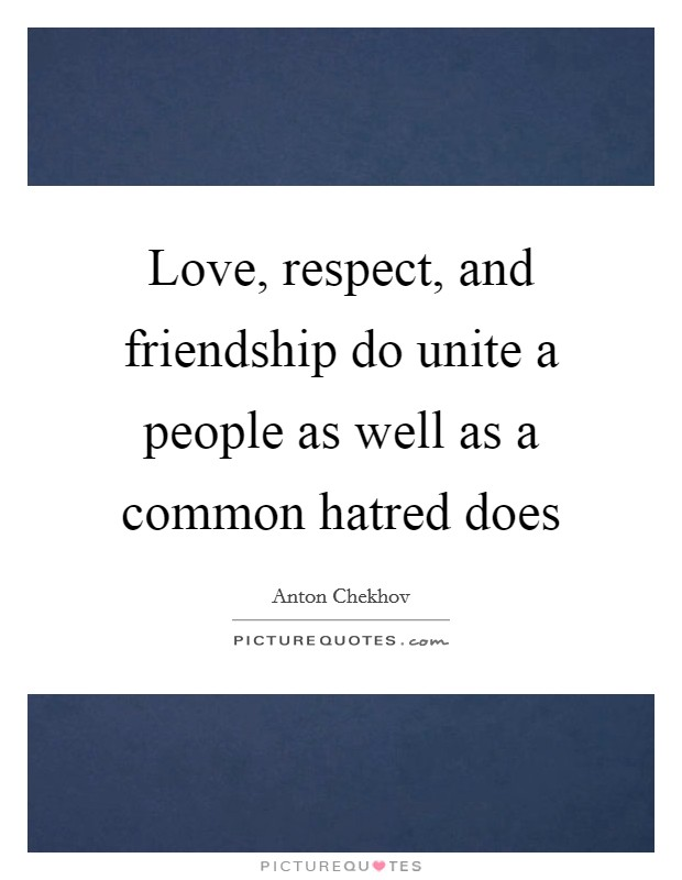 Love, respect, and friendship do unite a people as well as a common hatred does Picture Quote #1