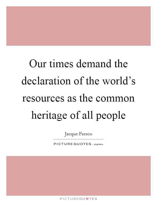 Our times demand the declaration of the world's resources as the common heritage of all people Picture Quote #1