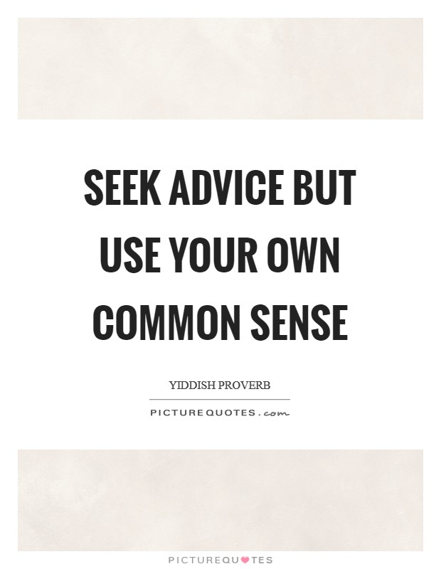 Seek advice but use your own common sense Picture Quote #1