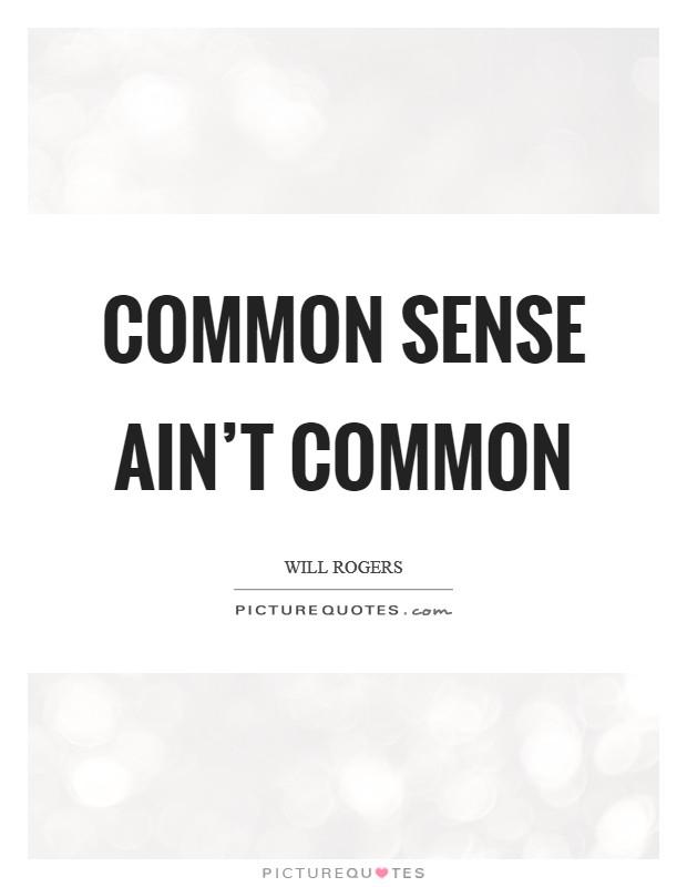 Common sense ain't common Picture Quote #1