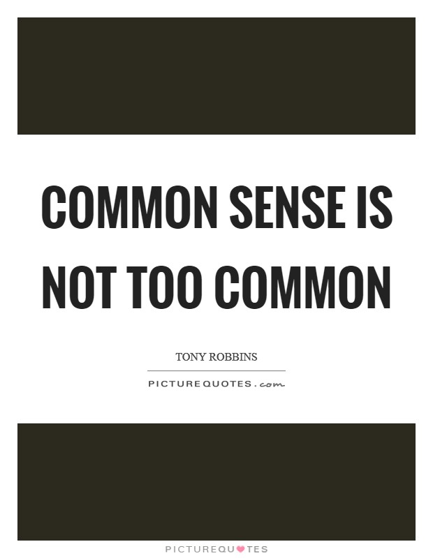Common sense is not too common Picture Quote #1